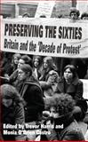 Preserving the Sixties : Britain and the 'Decade of Protest', , 1137374098