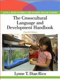 The Crosscultural, Language, and Academic Development Handbook : A Complete K-12 Reference Guide, Diaz-Rico, Lynne T. and Weed, Kathryn Z., 0137154097