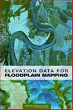 Elevation Data for Floodplain Mapping, Committee on Floodplain Mapping Technologies, Board on Earth Sciences and Resources, Division on Earth and Life Studies, National Research Council, 0309104092