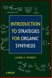 Introduction to Strategies for Organic Synthesis, Starkey, Laurie S. and Dym, Clive L., 0470484098