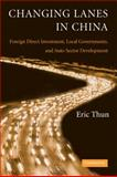 Changing Lanes in China : Foreign Direct Investment, Local Governments, and Auto Sector Development, Thun, Eric, 0521724090