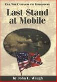 Last Stand at Mobile, Waugh, John C., 1893114090