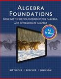 Algebra Foundations : Basic Mathematics, Introductory Algebra, and Intermediate Algebra, Bittinger, Marvin L. and Beecher, Judith A., 0321974093