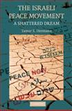 The Israeli Peace Movement : A Shattered Dream, Hermann, Tamar S., 0521884098