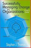 Successfully Managing Change in Organizations, Thomas, Stephen, 0831134097