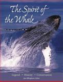 The Spirit of the Whale : Legend, History, Conservation, Billinghurst, Jane, 0896584097
