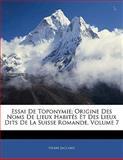 Essai de Toponymie; Origine des Noms de Lieux Habités et des Lieux Dits de la Suisse Romande, Henri Jaccard, 1142824098