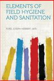 Elements of Field Hygiene and Sanitation, Ford Joseph Herbert 1873-, 131388409X