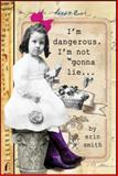 I'm Dangerous... I'm Not Gonna Lie, Erin Smith, 1402294093