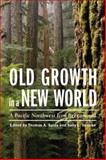 Old Growth in a New World : A Pacific Northwest Icon Reexamined, , 1597264091
