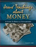 Jesus' Teachings about Money : A Guide to Biblical Stewardship, Golv, Loyal E., 1933794097