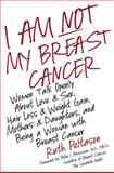 I Am Not My Breast Cancer, Ruth A. Peltason, 0061174106