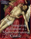Imagining the Passion in a Multiconfessional Castile, Robinson, Cynthia, 0271054107