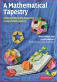 A Mathematical Tapestry : Demonstrating the Beautiful Unity of Mathematics, Hilton, Peter and Pedersen, Jean, 0521764106