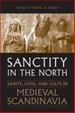 Sanctity in the North : Saints, Lives, and Cults in Medieval Scandinavia, Thomas DuBois, 0802094104