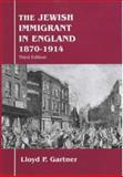 The Jewish Immigrant in England, 1870-1914, Gartner, Lloyd P., 0853034109