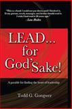 Lead... for God'Sake!, Todd G. Gongwer, 0982594100