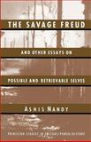 The Savage Freud and Other Essays on Possible and Retrievable Selves, Nandy, Ashis, 0691044104
