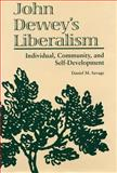 John Dewey's Liberalism : Individual, Community, and Self-Development, Savage, Daniel M., 0809324105