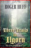 Three Trails to Ilgorn, Roger Huff, 1490804102