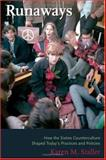 Runaways : How the Sixties Counterculture Shaped Today's Practices and Policies, Staller, Karen M., 0231124104