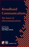 Broadband Communications : The Future of Telecommunications, Kühn, Paul and Ulrich, Roya, 0412844109