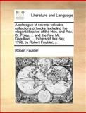 A Catalogue of Several Valuable Collections of Books, Robert Faulder, 1170404103