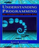 Understanding Programming : An Introduction Using C++, Cannon, Scott R., 0314204105