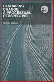 Reshaping Change : Processual Perspective, Dawson, Patrick, 0415284104