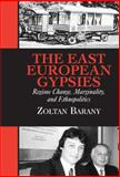 The East European Gypsies : Regime Change, Marginality, and Ethnopolitics, Barany, Zoltan D., 0521804108