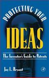 Protecting Your Ideas : The Inventor's Guide to Patents, Bryant, Joy L., 0121384101