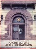 Architecture after Richardson : Regionalism Before Modernism--Longfellow, Alden, and Harlow in Boston and Pittsburgh, Floyd, Margaret Henderson, 0226254100