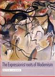 The Expressionist Roots of Modernism, Lasko, Peter E. and Lasko, Peter, 0719064104
