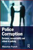 Police Corruption : Deviance, Accountability and Reform in Policing, Punch, Maurice, 1843924102