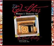 The Quilters : Women and Domestic Art an Oral History, Cooper, Patricia J. and Allen, Norma Bradley, 0896724107