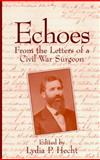 Echoes from the Letters of a Civil War Surgeon, Benjamin A. Fordyce, Lydia P. Hecht, 0964344106