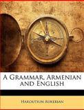 A Grammar, Armenian and English, Haroutiun Aukerian, 1145414109