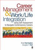 Career Management and Work-Life Integration : Using Self-Assessment to Navigate Contemporary Careers, Harrington, Brad and Hall, Douglas T., 141295410X