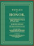 Titles of Honor : Carefully Corrected with Additions and Amendments by the Author, Selden, John, 158477410X