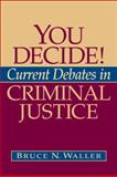 You Decide! Current Debates in Criminal Justice, Waller, Bruce, 0205514103