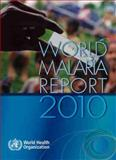 World Malaria Report 2010, World Health Organization, 9241564105