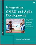 Integrating CMMI and Agile Development : Case Studies and Proven Techniques for Faster Performance Improvement, McMahon, Paul E., 0321714105