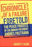Chronicle of a Failure Foretold : The Peace Process of Colombian President Andrés Pastrana, Kline, Harvey F., 0817354107