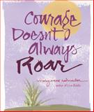 Courage Doesn't Always Roar, Mary Anne Radmacher, 1573244104