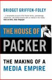 The House of Packer : The Making of a Media Empire, Griffen-Foley, Bridget, 1865084107