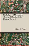 The Badger - a Monograph (History of Hun, Alfred Pease, 1905124104