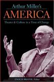 Arthur Miller's America : Theater and Culture in a Time of Change, , 0472114107