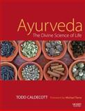 Ayurveda : The Divine Science of Life, Caldecott, Todd, 0723434107