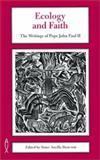 Ecology and Faith : The Writings of Pope John Paul II, , 085305410X