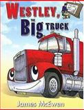 Westley, the Big Truck, James McEwen, 0890514100